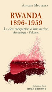 IMG: Rwanda 1896 – 1959 : La destruction d'une nation